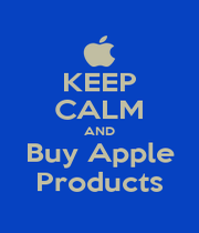 KEEP CALM AND Buy Apple Products - Personalised Poster A1 size