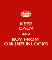 KEEP CALM AND BUY FROM  ONLINEUNLOCKS - Personalised Poster A1 size