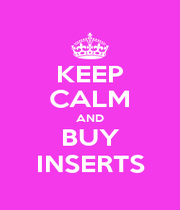 KEEP CALM AND BUY INSERTS - Personalised Poster A1 size