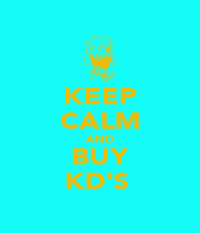 KEEP CALM AND BUY KD'S  - Personalised Poster A1 size