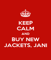 KEEP CALM AND BUY NEW JACKETS, JANI - Personalised Poster A1 size