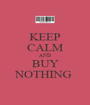 KEEP CALM AND BUY NOTHING  - Personalised Poster A1 size