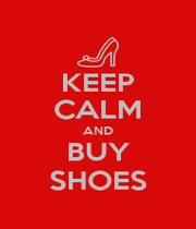 KEEP CALM AND BUY SHOES - Personalised Poster A4 size
