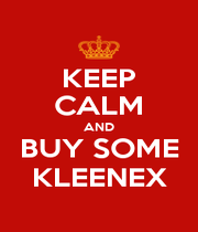 KEEP CALM AND BUY SOME KLEENEX - Personalised Poster A1 size
