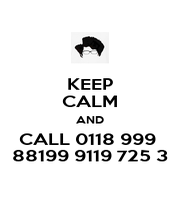 KEEP CALM AND CALL 0118 999  88199 9119 725 3 - Personalised Poster A1 size