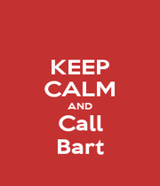 KEEP CALM AND Call Bart - Personalised Poster A1 size
