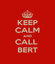 KEEP CALM AND CALL  BERT - Personalised Poster A1 size