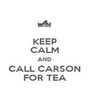 KEEP CALM AND CALL CARSON FOR TEA - Personalised Poster A4 size
