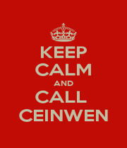 KEEP CALM AND CALL  CEINWEN - Personalised Poster A4 size