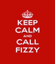 KEEP CALM AND CALL FIZZY - Personalised Poster A1 size