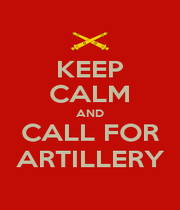 KEEP CALM AND CALL FOR ARTILLERY - Personalised Poster A4 size