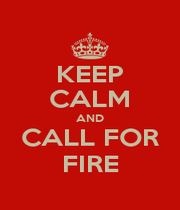 KEEP CALM AND CALL FOR FIRE - Personalised Poster A1 size