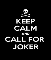 KEEP CALM AND CALL FOR  JOKER - Personalised Poster A1 size