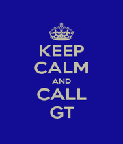 KEEP CALM AND CALL GT - Personalised Poster A1 size