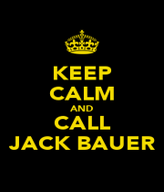 KEEP CALM AND CALL JACK BAUER - Personalised Poster A4 size