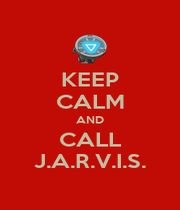 KEEP CALM AND CALL J.A.R.V.I.S. - Personalised Poster A1 size