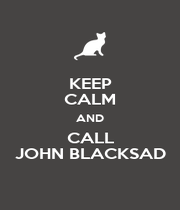 KEEP CALM AND CALL JOHN BLACKSAD - Personalised Poster A1 size