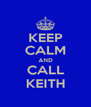 KEEP CALM AND CALL KEITH - Personalised Poster A1 size