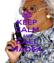 KEEP CALM AND CALL MADEA - Personalised Poster A1 size