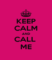 KEEP CALM AND CALL  ME - Personalised Poster A4 size