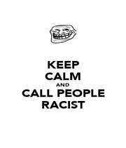 KEEP CALM AND CALL PEOPLE RACIST - Personalised Poster A1 size
