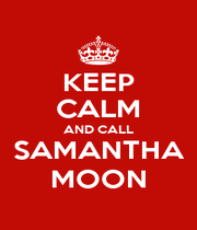 KEEP CALM AND CALL SAMANTHA MOON - Personalised Poster A4 size