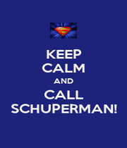 KEEP CALM AND CALL SCHUPERMAN! - Personalised Poster A4 size