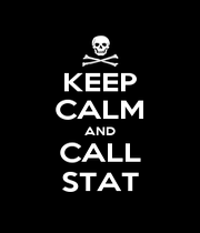 KEEP CALM AND CALL STAT - Personalised Poster A4 size