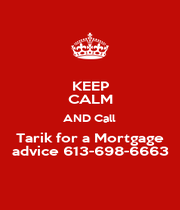 KEEP CALM AND Call  Tarik for a Mortgage advice 613-698-6663 - Personalised Poster A1 size