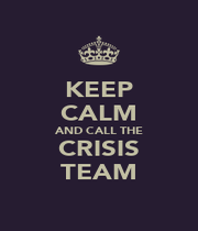 KEEP CALM AND CALL THE CRISIS TEAM - Personalised Poster A1 size