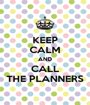 KEEP CALM AND CALL THE PLANNERS - Personalised Poster A4 size