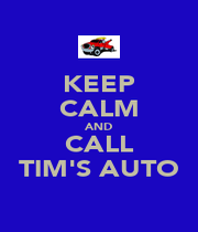 KEEP CALM AND CALL TIM'S AUTO - Personalised Poster A4 size