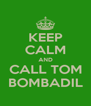 KEEP CALM AND CALL TOM BOMBADIL - Personalised Poster A4 size