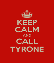 KEEP CALM AND CALL TYRONE - Personalised Poster A1 size
