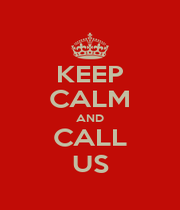KEEP CALM AND CALL US - Personalised Poster A1 size
