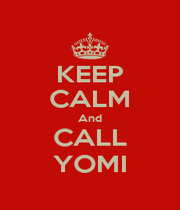 KEEP CALM And CALL YOMI - Personalised Poster A1 size
