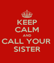 KEEP CALM AND CALL YOUR  SISTER - Personalised Poster A1 size