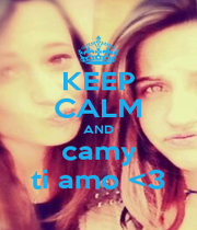 KEEP CALM AND camy ti amo <3 - Personalised Poster A1 size