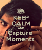 KEEP CALM AND Capture  Moments  - Personalised Poster A1 size