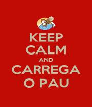 KEEP CALM AND CARREGA O PAU - Personalised Poster A1 size
