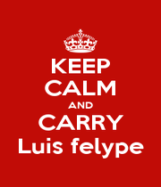 KEEP CALM AND CARRY Luis felype - Personalised Poster A1 size