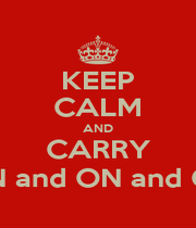 KEEP CALM AND CARRY ON and ON and ON - Personalised Poster A1 size