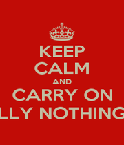 KEEP CALM AND CARRY ON AS IF REALLY NOTHING MATTERS - Personalised Poster A1 size