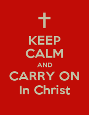 KEEP CALM AND CARRY ON In Christ - Personalised Poster A1 size