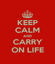 KEEP CALM AND CARRY ON LIFE - Personalised Poster A1 size