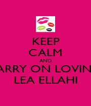KEEP CALM AND CARRY ON LOVING  LEA ELLAHI - Personalised Poster A1 size