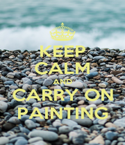 KEEP CALM AND CARRY ON PAINTING - Personalised Poster A1 size