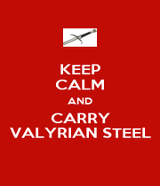 KEEP CALM AND CARRY VALYRIAN STEEL - Personalised Poster A4 size