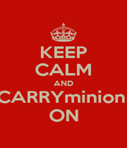 KEEP CALM AND CARRYminion  ON - Personalised Poster A4 size