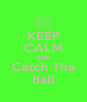KEEP CALM AND Catch The Ball - Personalised Poster A1 size